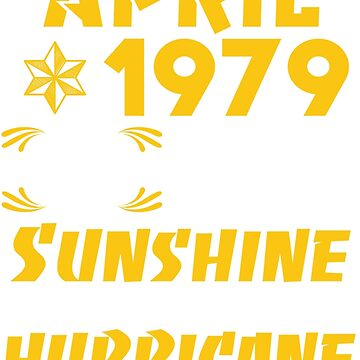 Born in April 1979 40 Years of Being Sunshine Mixed with A little Hurricane by dragts