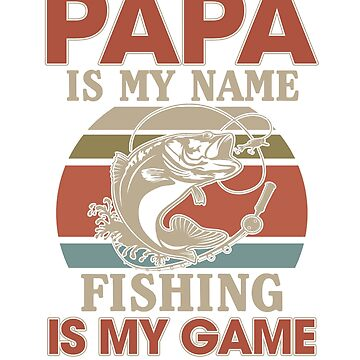 Papa is My Name Fishing is My Game Funny Vintage Shirt by liuxy071195