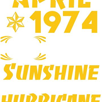 Born in April 1974 45 Years of Being Sunshine Mixed with a Little Hurricane by dragts