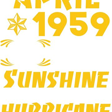Born in April 1959 60 Years of Being Sunshine Mixed with a Little Hurricane by dragts