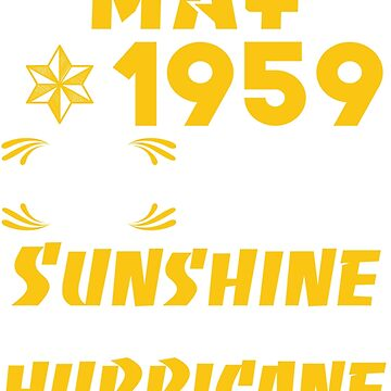 Born in May 1959 60 Years of Being Sunshine Mixed with a little hurricane by dragts