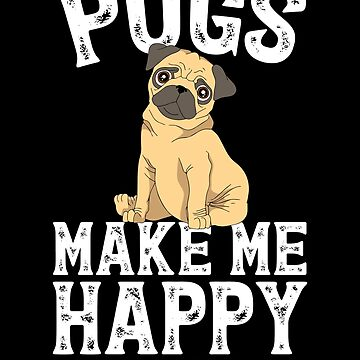 Pugs Make Me Happy You Not So Much - Pugs Lover by alexmichel