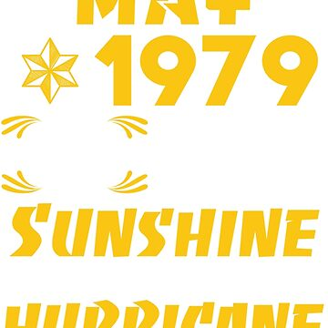Born in May 1979 40 Years if Being Sunshine Mixed with a little Hurricane by dragts