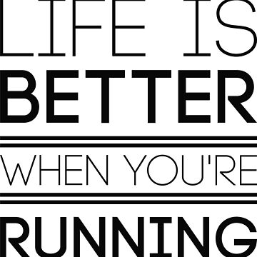 Life Is Better When You're Running by CreativeTrail