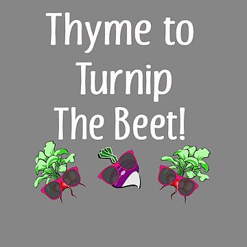 Funny Thyme to turnip the beet gardener gift by LGamble12345