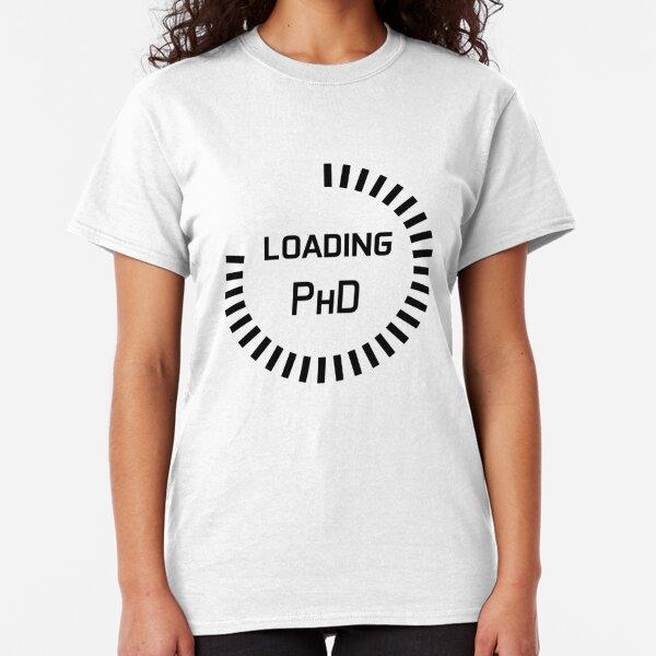 PhD in progress - progress bar - study in progress - loading PHD Classic T-Shirt