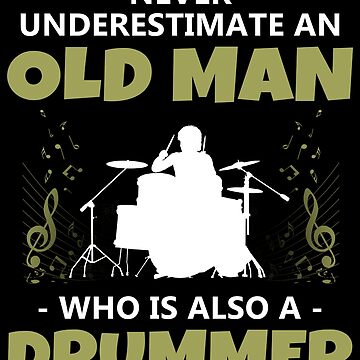 'Never Underestimate an Old Man Drummer' Music Gift by leyogi