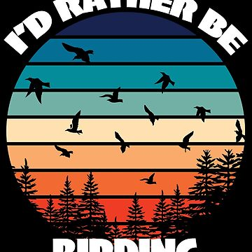 Birder Twitcher Funny Design - I'd Rather Be Birding by kudostees