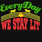 """Everyday We Stay Lit"" tee design. Makes an awesome gift to your friends and family! Grab yours too! by Customdesign200"