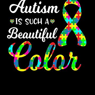 Autism Is Such a Beautiful Color Autism Awareness Gifts  by hustlagirl