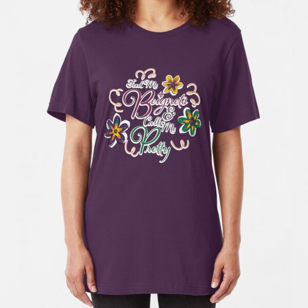 Feed Me Beignets and Call Me Pretty Slim Fit T-Shirt