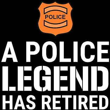 A Police Legend Has Retired Cop Retirement T-shirt by zcecmza