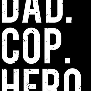 Dad Cop Hero Police Officer Father T-shirt by zcecmza