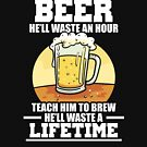Teach A Man How To Brew Beer To Waste a Lifetime by perfectpresents