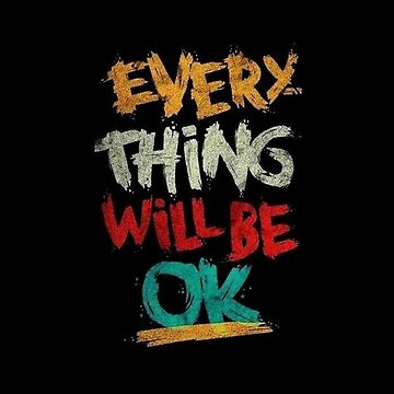 """ EVERY THING WILL BE OK "" by namdar"