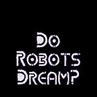 Do Robots Dream? by Chillee Wilson by ChilleeWilson