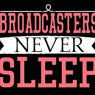 Broadcasters Never Sleep Gift Funny Broadcasters never sleep t-shirt for TV and Radio presenters by MrTStyle