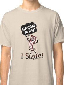 Bacon Man - I Sizzle Classic T-Shirt