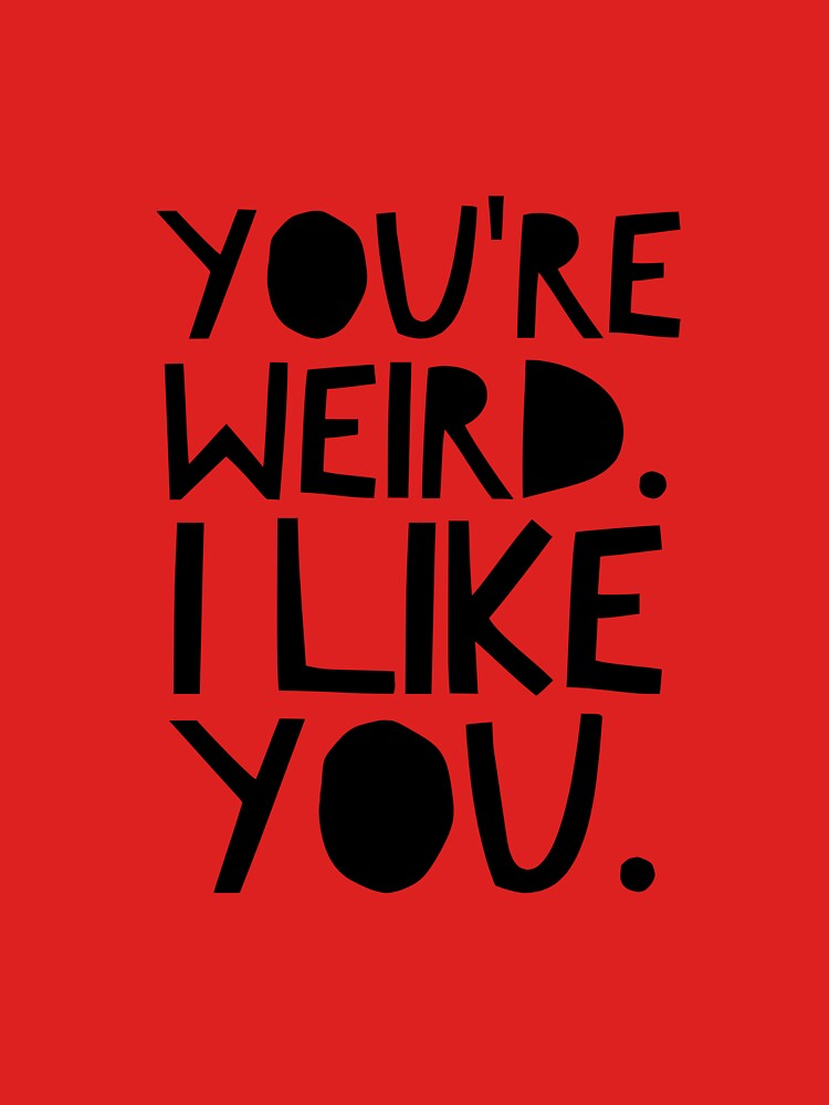 You're weird. I like you. by beautifulquote
