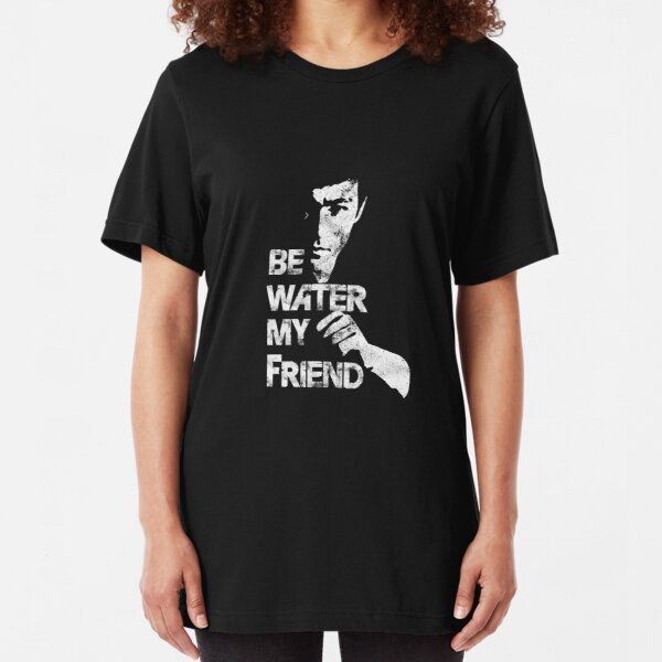 Be water my friend - Bruce Lee. Slim Fit T-Shirt