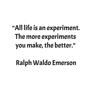 """""""All life is an experiment. The more experiments you make, the better."""" – Ralph Waldo Emerson by IdeasForArtists"""