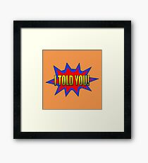 I Told You Speech Bubble Framed Print