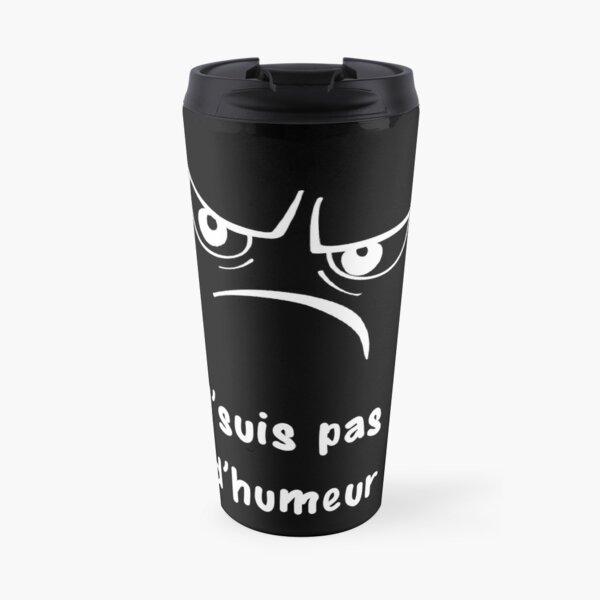 """Texte """"J'suis pas d'humeur"""" Mug isotherme"""