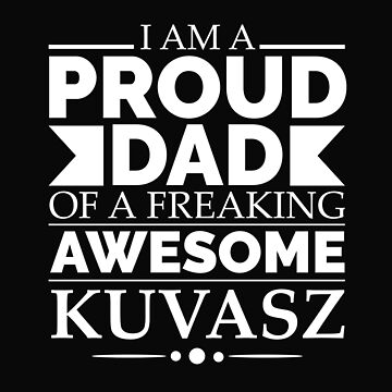 Proud Dad Kuvasz Dog Dad Owner Father's Day by losttribe