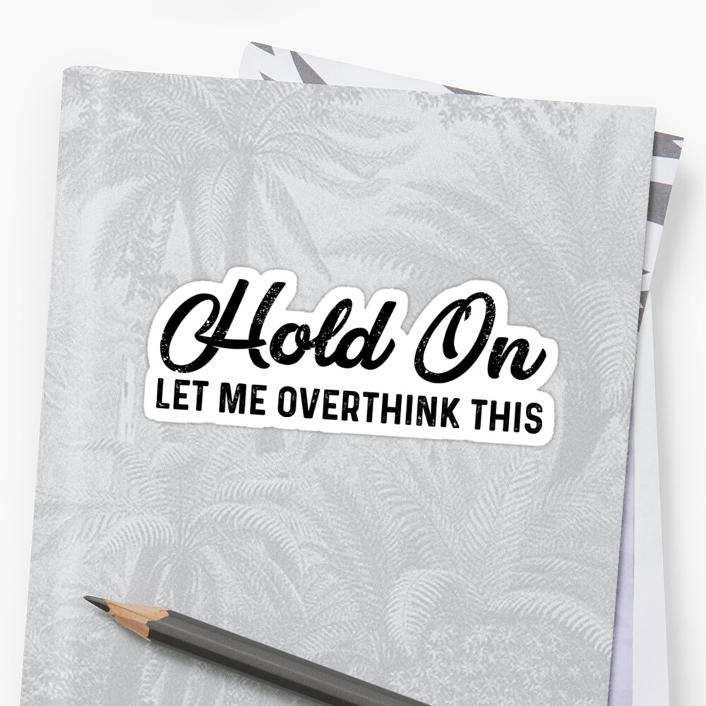 Hold On Let Me Overthink This by kamrankhan