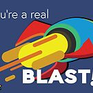 You're a Real BLAST! Rocket power by DiAn & Gaius Augustus
