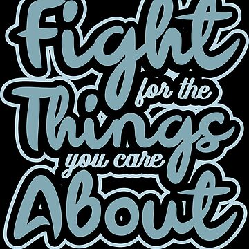 'Fight For The Things You Care About' Equality Rights Gift by leyogi