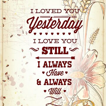 I Loved You Yesterday Still And Always Valentine by 108dragons