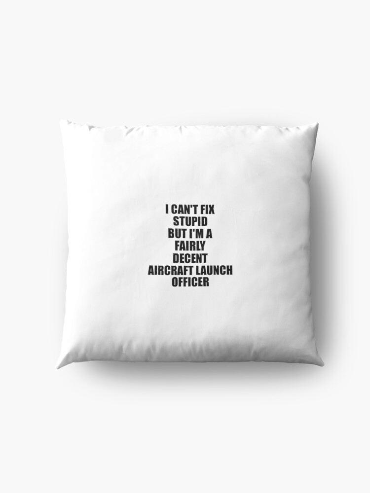 Alternative Ansicht von Aircraft Launch Officer I Can't Fix Stupid Funny Gift Idea for Coworker Fellow Worker Gag Workmate Joke Fairly Decent Bodenkissen
