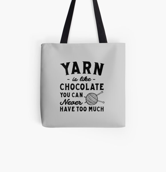 Yarn Is Like Chocolate You Can Never Have Too Much All Over Print Tote Bag