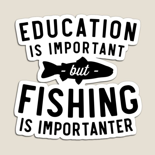 Education Is Important But Fishing Is Importanter Magnet