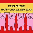 Dear Friend Happy Chinese New Year of the Pig. by KateTaylor