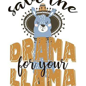 Save the drama for your llama by blackcatprints