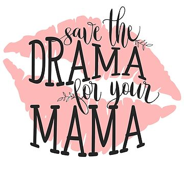 Save the drama for your mama by blackcatprints
