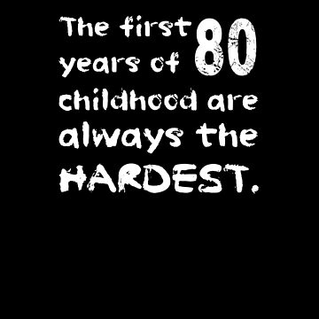 The First 80 Years Of Childhood Are The Hardest Shirt Fun 80th Birthday T-Shirt Great Gift for Grandparent Short-Sleeve Jersey Tee by CrusaderStore