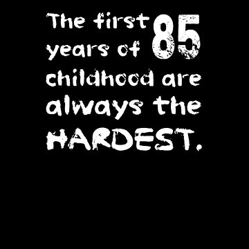 The First 85 Years Of Childhood Are The Hardest Shirt Fun 85th Birthday T-Shirt Great Gift for Grandparent Short-Sleeve Jersey Tee by CrusaderStore