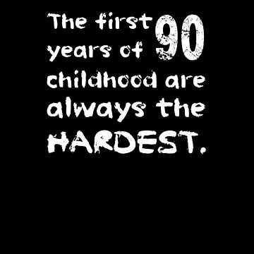 The First 90 Years Of Childhood Are The Hardest Shirt Fun 90th Birthday T-Shirt Great Gift for Grandparent Short-Sleeve Jersey Tee by CrusaderStore