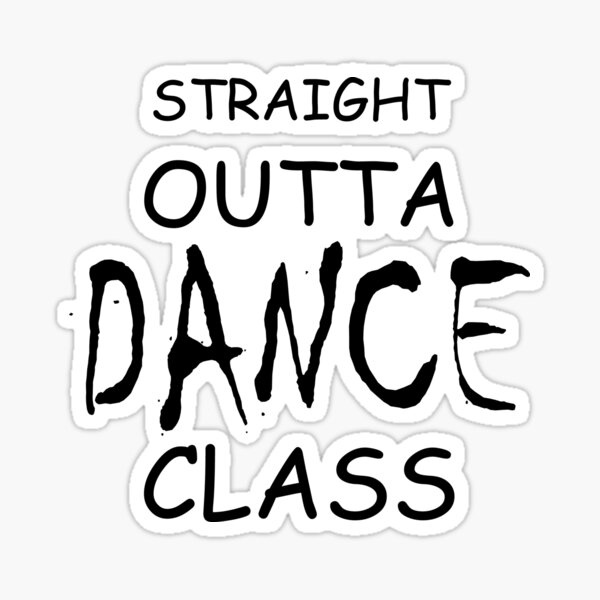 Straight Outta Dance Class Sticker
