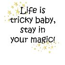 Life is tricky baby, stay in your magic - STAR motivational  by storms98
