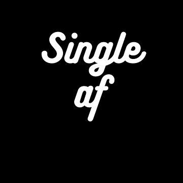 Single AF - Funny Valentines Day - Great Valentine Gifts by RaveRebel
