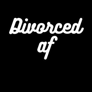 Divorced AF - Funny Valentines Day - Great Valentine Gifts by RaveRebel
