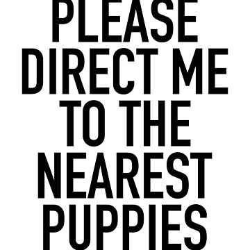 Please Direct Me To The Nearest Puppies by getthread