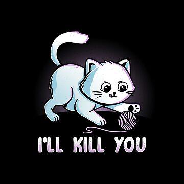 I'll Kill You by tobiasfonseca