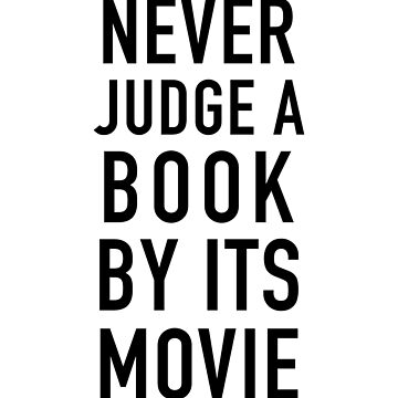 Never Judge A Book By It's Movie by getthread