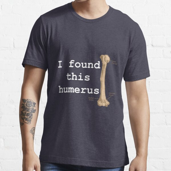 I found this humerus Essential T-Shirt