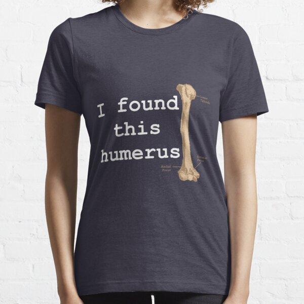 I found this humerus Essential T-Shirt